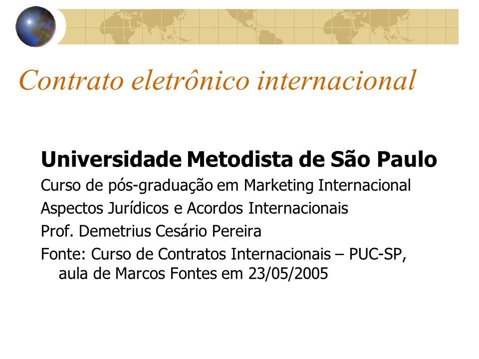 Contrato eletrônico internacional Universidade Metodista de São Paulo Curso de pós-graduação em Marketing Internacional Aspectos Jurídicos e Acordos I