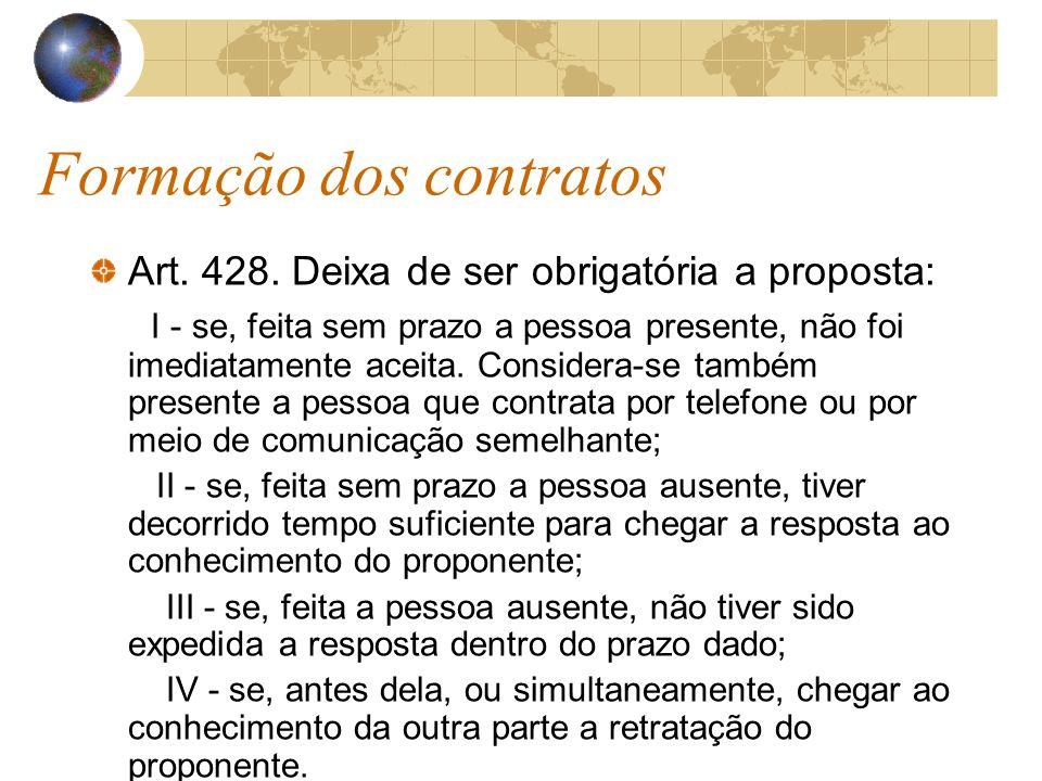 Formação dos contratos Art. 428. Deixa de ser obrigatória a proposta: I - se, feita sem prazo a pessoa presente, não foi imediatamente aceita. Conside