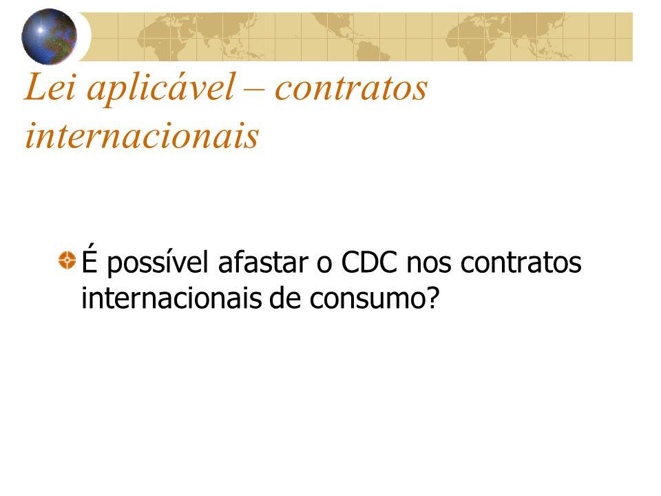 Lei aplicável – contratos internacionais É possível afastar o CDC nos contratos internacionais de consumo?