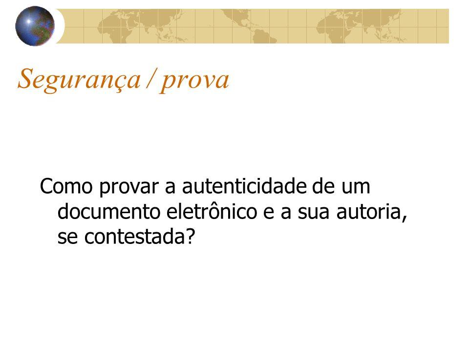 Segurança / prova Como provar a autenticidade de um documento eletrônico e a sua autoria, se contestada?