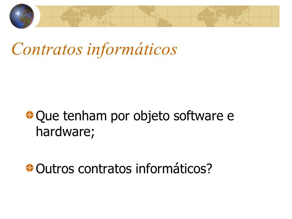Contratos de internet Contrato de provimento de acesso / conexão; Contrato de provimento de e-mail; Contrato de provimento de hospedagem (dados e hardware); Contrato de registro de nome de domínio; etc...