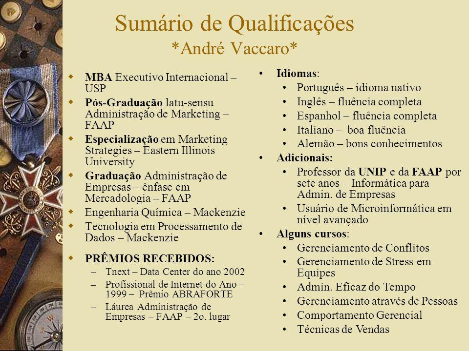 Sumário de Qualificações *André Vaccaro* MBA Executivo Internacional – USP Pós-Graduação latu-sensu Administração de Marketing – FAAP Especialização e