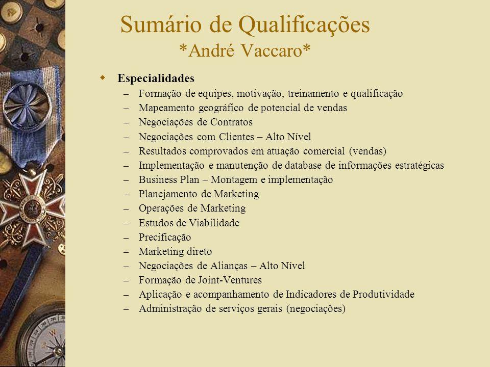 Sumário de Qualificações *André Vaccaro* Especialidades – Formação de equipes, motivação, treinamento e qualificação – Mapeamento geográfico de potenc