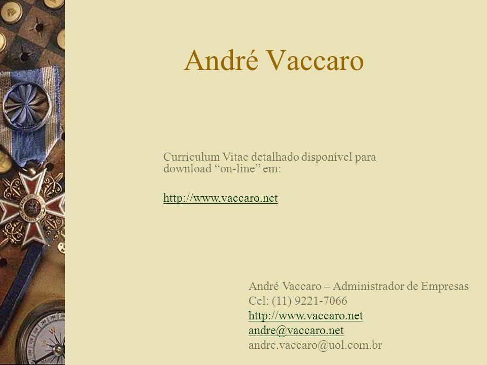 André Vaccaro André Vaccaro – Administrador de Empresas Cel: (11) 9221-7066 http://www.vaccaro.net andre@vaccaro.net andre.vaccaro@uol.com.br Curricul