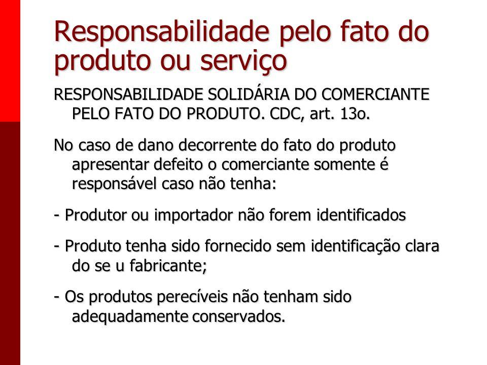 Responsabilidade pelo fato do produto ou serviço CDC, Art. 14. O fornecedor de serviços responde, independentemente da existência de culpa, pela repar