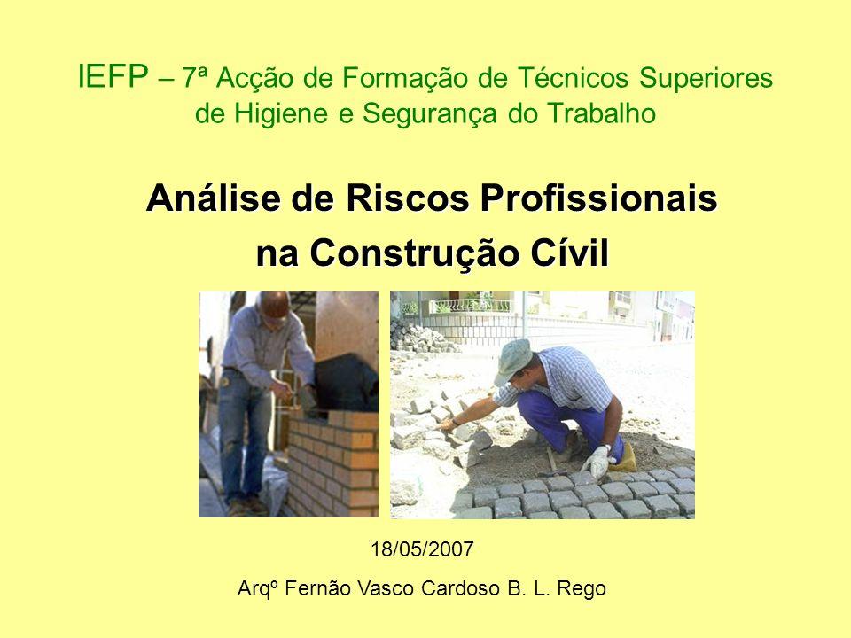 IEFP – 7ª Acção de Formação de Técnicos Superiores de Higiene e Segurança do Trabalho Análise de Riscos Profissionais na Construção Cívil 18/05/2007 A