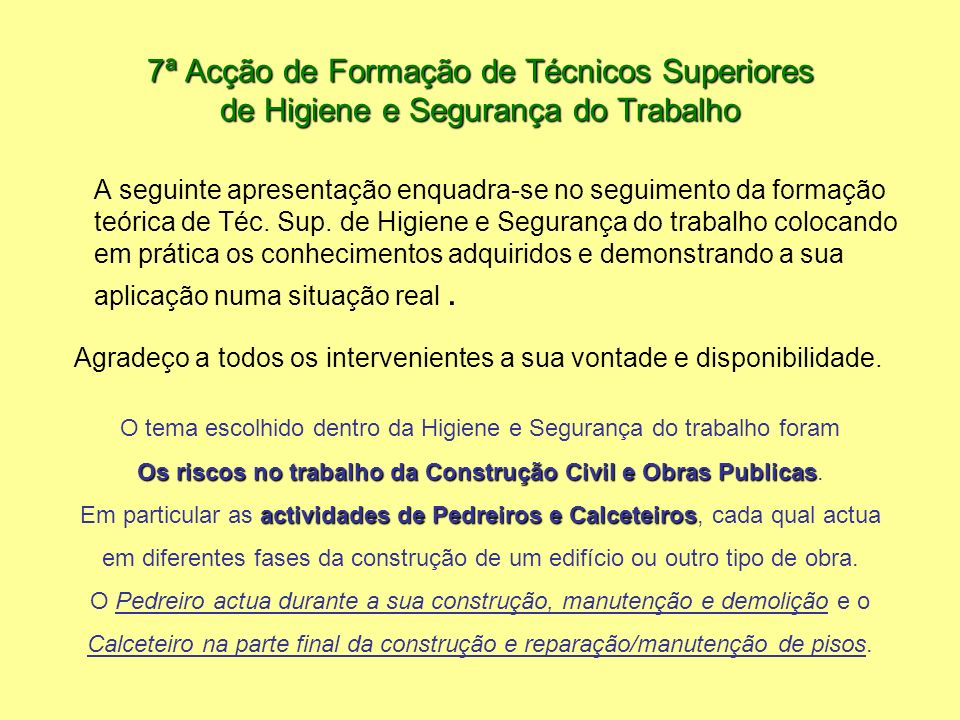 7ª Acção de Formação de Técnicos Superiores de Higiene e Segurança do Trabalho A seguinte apresentação enquadra-se no seguimento da formação teórica d