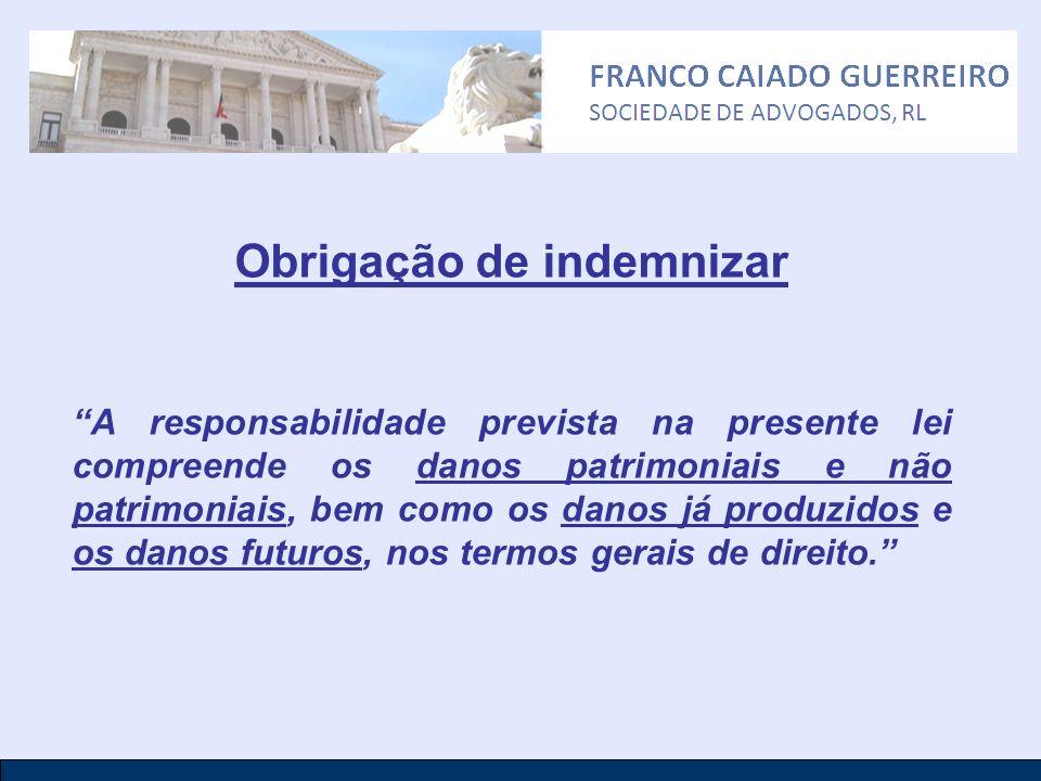 Obrigação de indemnizar A responsabilidade prevista na presente lei compreende os danos patrimoniais e não patrimoniais, bem como os danos já produzid