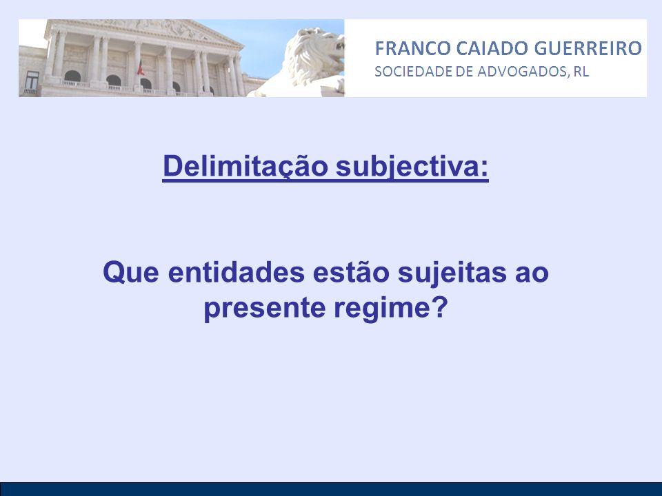 Delimitação subjectiva: Que entidades estão sujeitas ao presente regime?