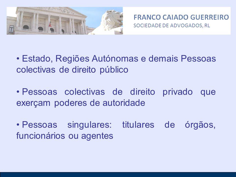 Estado, Regiões Autónomas e demais Pessoas colectivas de direito público Pessoas colectivas de direito privado que exerçam poderes de autoridade Pesso