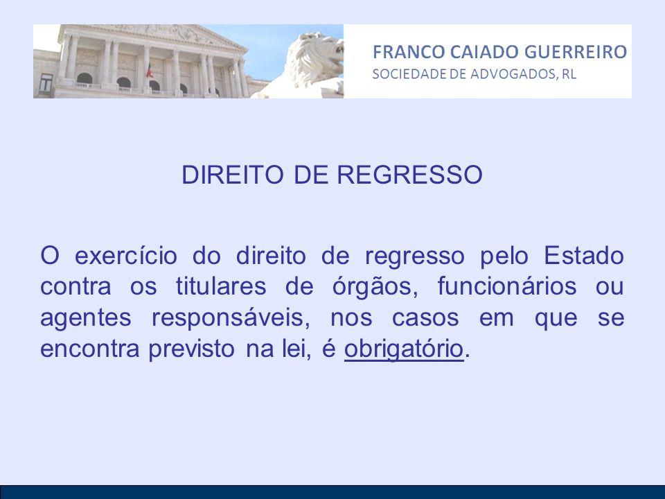 DIREITO DE REGRESSO O exercício do direito de regresso pelo Estado contra os titulares de órgãos, funcionários ou agentes responsáveis, nos casos em q
