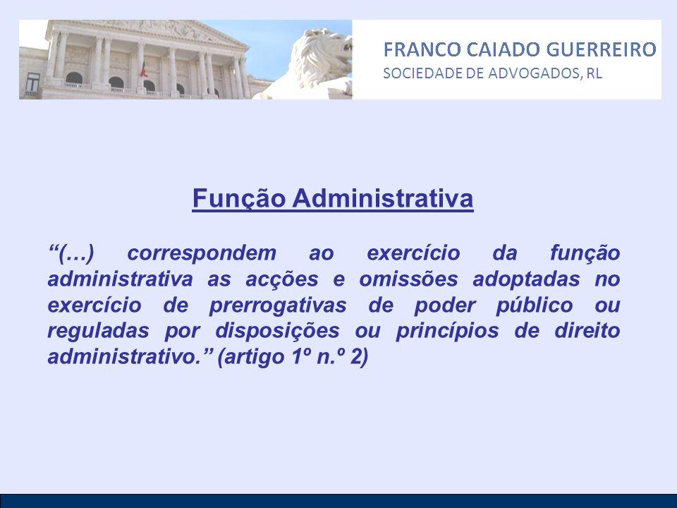 Função Administrativa (…) correspondem ao exercício da função administrativa as acções e omissões adoptadas no exercício de prerrogativas de poder púb