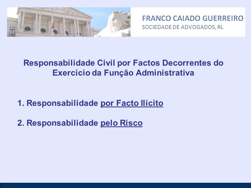 Responsabilidade Civil por Factos Decorrentes do Exercício da Função Administrativa 1. Responsabilidade por Facto Ilícito 2. Responsabilidade pelo Ris