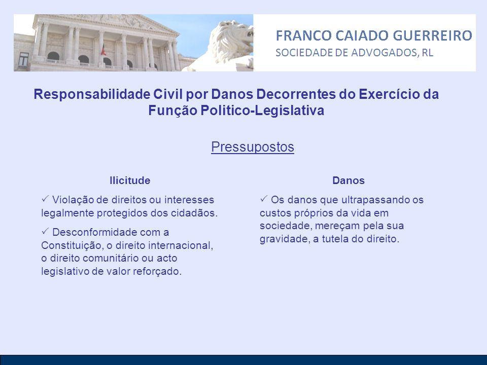 Responsabilidade Civil por Danos Decorrentes do Exercício da Função Politico-Legislativa Pressupostos Ilicitude Violação de direitos ou interesses leg