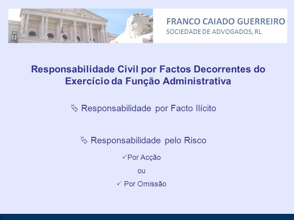 Responsabilidade Civil por Factos Decorrentes do Exercício da Função Administrativa Responsabilidade por Facto Ilícito Responsabilidade pelo Risco Por