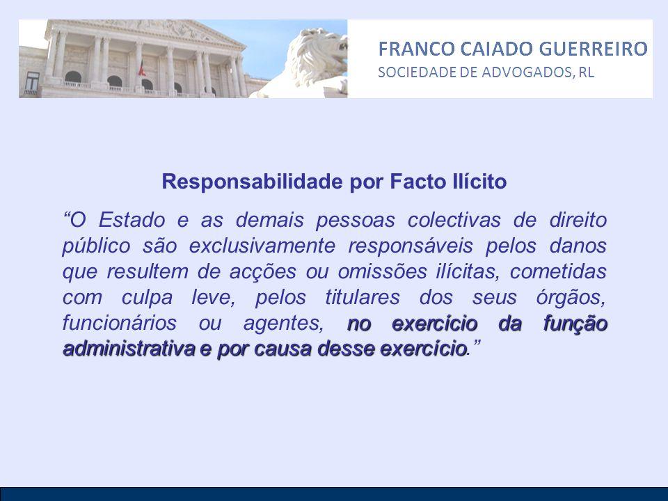 Responsabilidade por Facto Ilícito no exercício da função administrativa e por causa desse exercício O Estado e as demais pessoas colectivas de direit