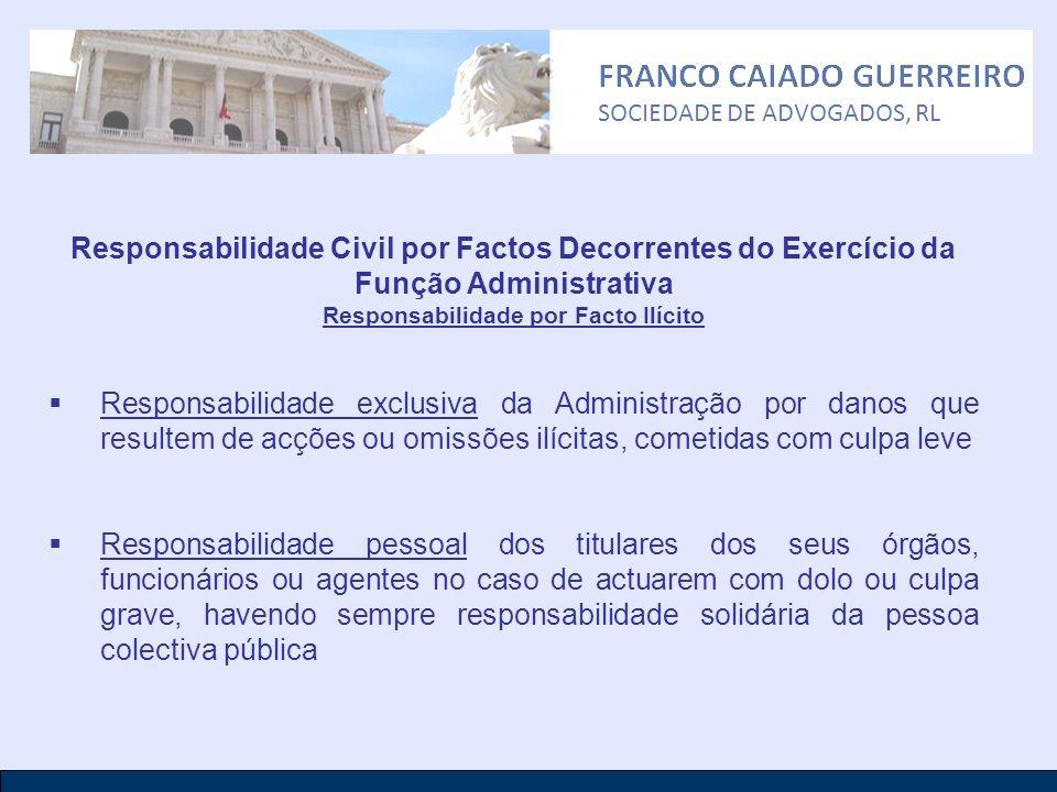 Responsabilidade Civil por Factos Decorrentes do Exercício da Função Administrativa Responsabilidade por Facto Ilícito Responsabilidade exclusiva da A
