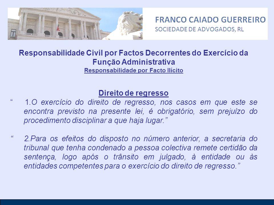 Responsabilidade Civil por Factos Decorrentes do Exercício da Função Administrativa Responsabilidade por Facto Ilícito Direito de regresso 1.O exercíc