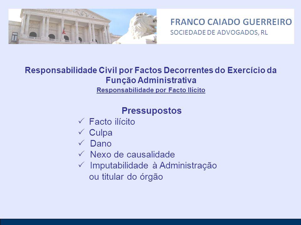 Responsabilidade Civil por Factos Decorrentes do Exercício da Função Administrativa Responsabilidade por Facto Ilícito Pressupostos Facto ilícito Culp