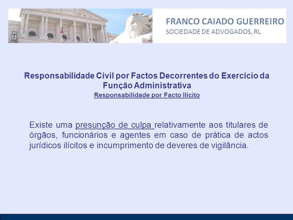 Responsabilidade Civil por Factos Decorrentes do Exercício da Função Administrativa Responsabilidade por Facto Ilícito Existe uma presunção de culpa r