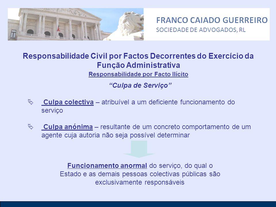 Responsabilidade Civil por Factos Decorrentes do Exercício da Função Administrativa Responsabilidade por Facto Ilícito Culpa de Serviço Culpa colectiv