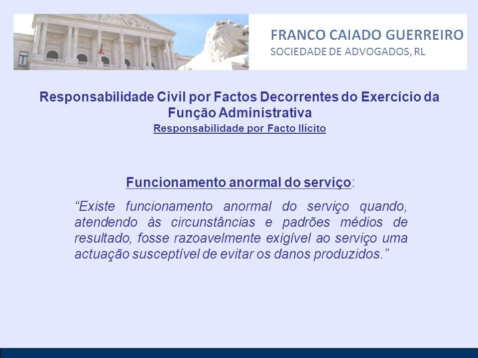 Responsabilidade Civil por Factos Decorrentes do Exercício da Função Administrativa Responsabilidade por Facto Ilícito Funcionamento anormal do serviç