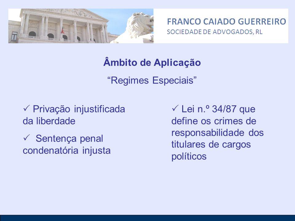 Âmbito de Aplicação Regimes Especiais Privação injustificada da liberdade Sentença penal condenatória injusta Lei n.º 34/87 que define os crimes de re