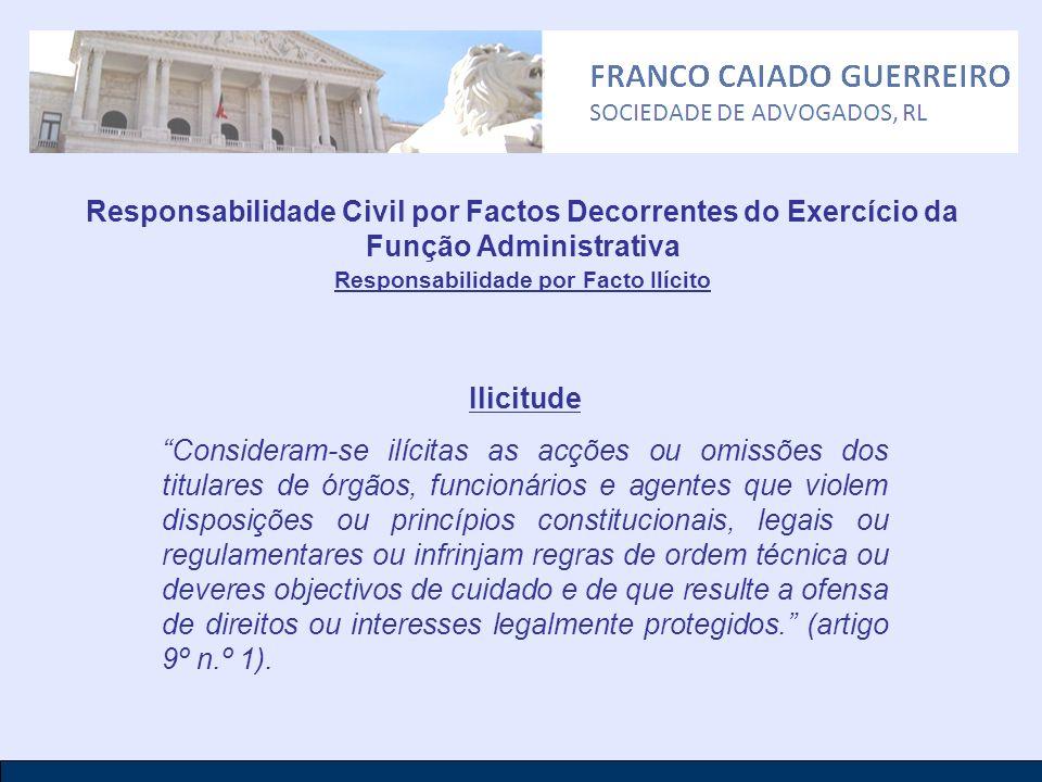 Responsabilidade Civil por Factos Decorrentes do Exercício da Função Administrativa Responsabilidade por Facto Ilícito Ilicitude Consideram-se ilícita
