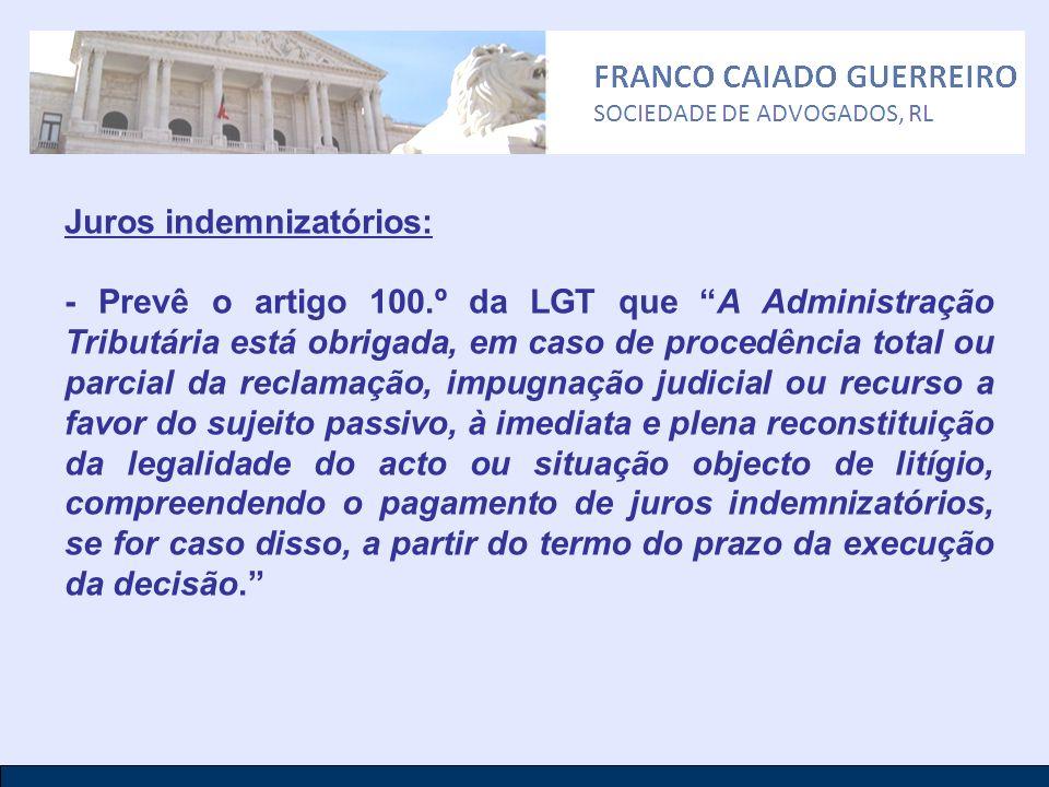 Juros indemnizatórios: - Prevê o artigo 100.º da LGT que A Administração Tributária está obrigada, em caso de procedência total ou parcial da reclamaç