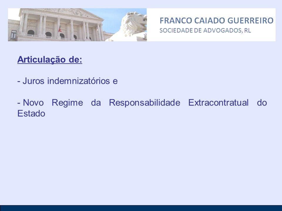 Articulação de: - Juros indemnizatórios e - Novo Regime da Responsabilidade Extracontratual do Estado