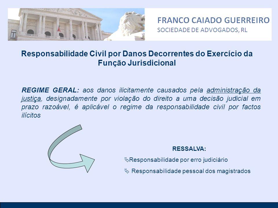 Responsabilidade Civil por Danos Decorrentes do Exercício da Função Jurisdicional REGIME GERAL: aos danos ilicitamente causados pela administração da