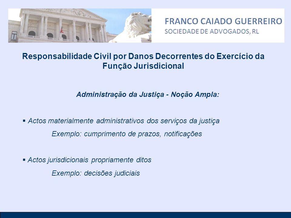 Responsabilidade Civil por Danos Decorrentes do Exercício da Função Jurisdicional Administração da Justiça - Noção Ampla: Actos materialmente administ