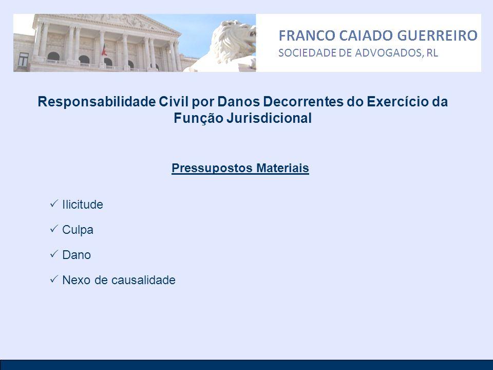 Responsabilidade Civil por Danos Decorrentes do Exercício da Função Jurisdicional Pressupostos Materiais Ilicitude Culpa Dano Nexo de causalidade