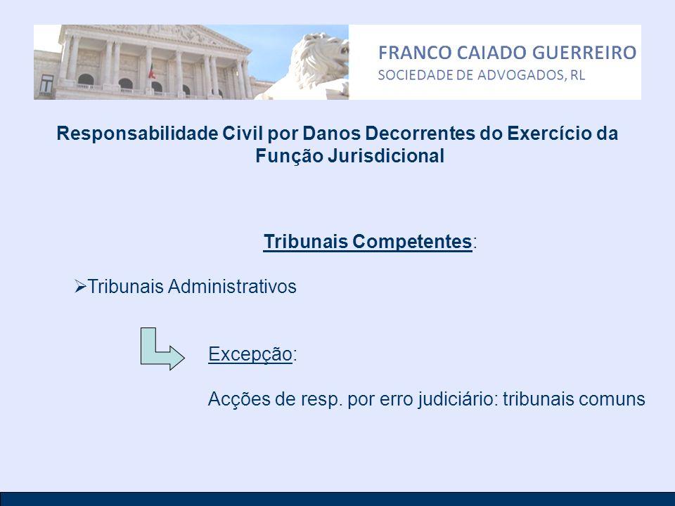 Responsabilidade Civil por Danos Decorrentes do Exercício da Função Jurisdicional Tribunais Competentes: Tribunais Administrativos Excepção: Acções de