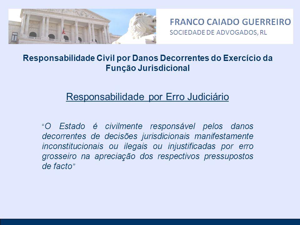 Responsabilidade Civil por Danos Decorrentes do Exercício da Função Jurisdicional Responsabilidade por Erro Judiciário O Estado é civilmente responsáv