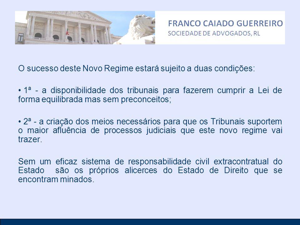 O sucesso deste Novo Regime estará sujeito a duas condições: 1ª - a disponibilidade dos tribunais para fazerem cumprir a Lei de forma equilibrada mas