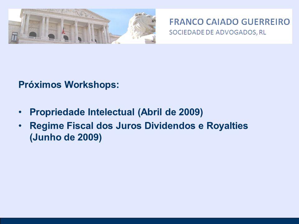 Próximos Workshops: Propriedade Intelectual (Abril de 2009) Regime Fiscal dos Juros Dividendos e Royalties (Junho de 2009)