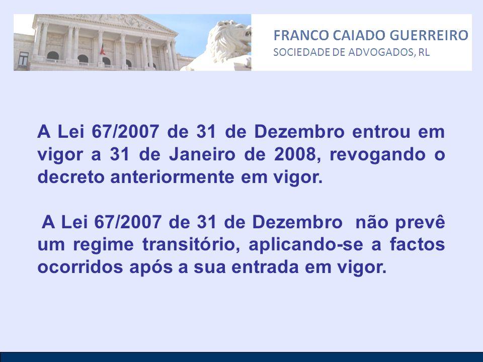 A Lei 67/2007 de 31 de Dezembro entrou em vigor a 31 de Janeiro de 2008, revogando o decreto anteriormente em vigor. A Lei 67/2007 de 31 de Dezembro n