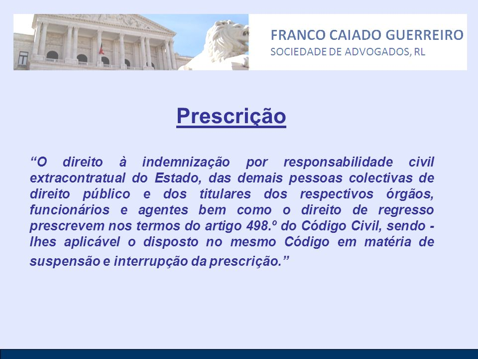 Prescrição O direito à indemnização por responsabilidade civil extracontratual do Estado, das demais pessoas colectivas de direito público e dos titul