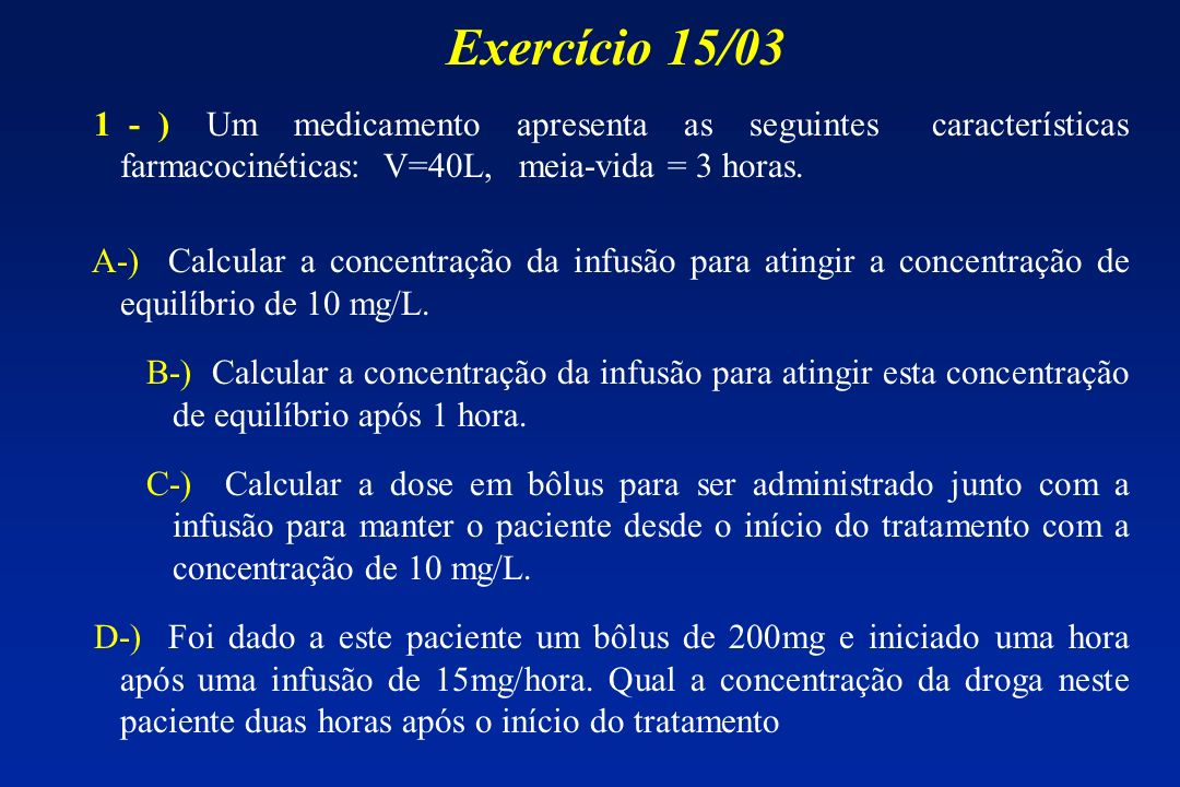 Exercício 2-) Digitoxina foi administrada por via oral a um paciente na dose de 0.1 mg/dia.