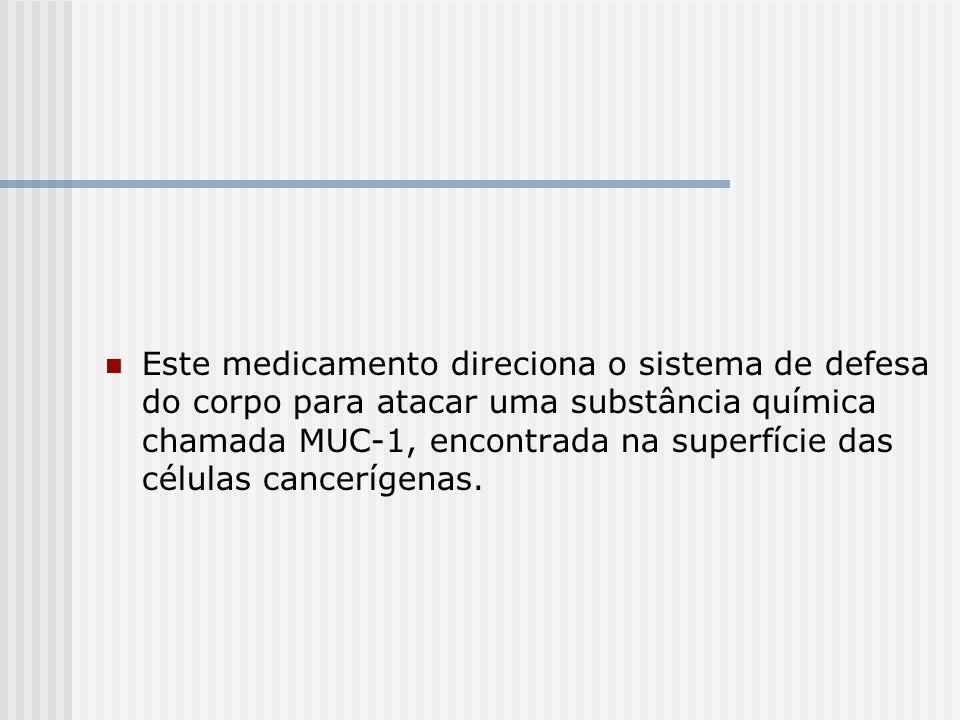 Este medicamento direciona o sistema de defesa do corpo para atacar uma substância química chamada MUC-1, encontrada na superfície das células cancerí