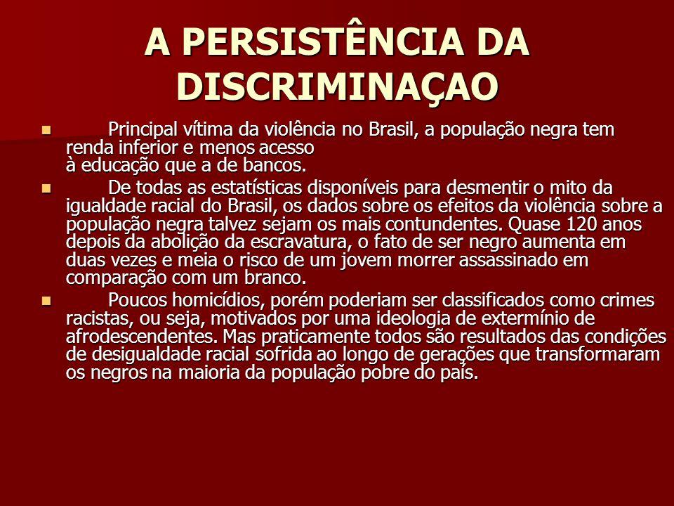 A PERSISTÊNCIA DA DISCRIMINAÇAO Principal vítima da violência no Brasil, a população negra tem renda inferior e menos acesso à educação que a de banco