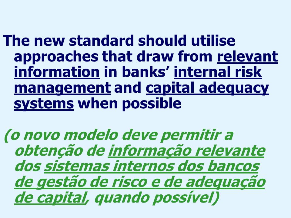 The new standard should utilise approaches that draw from relevant information in banks internal risk management and capital adequacy systems when pos