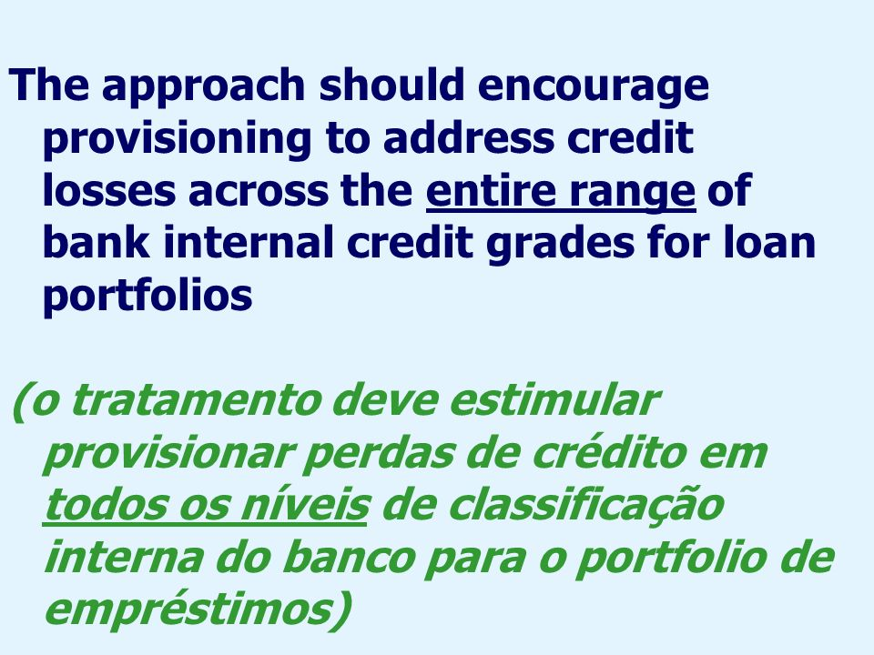 The approach should encourage provisioning to address credit losses across the entire range of bank internal credit grades for loan portfolios (o trat