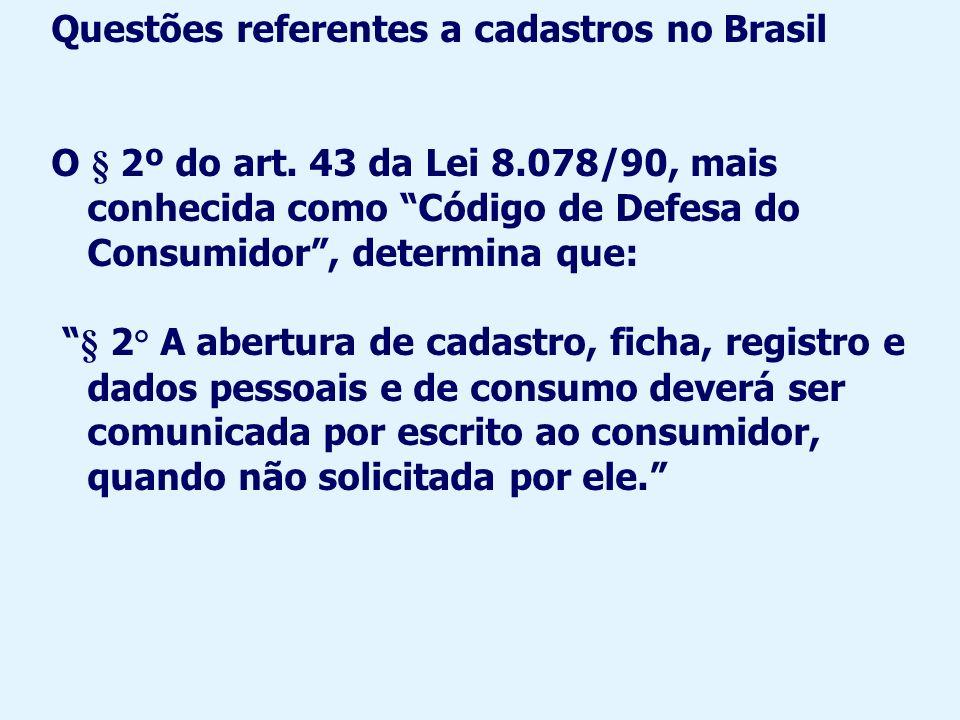 No Brasil, há muitos anos, há prestadores de serviços privados que constituem cadastros de proteção ao crédito, sendo os mais conhecidos o SPC (Serviço de Proteção ao Crédito) e a SERASA.