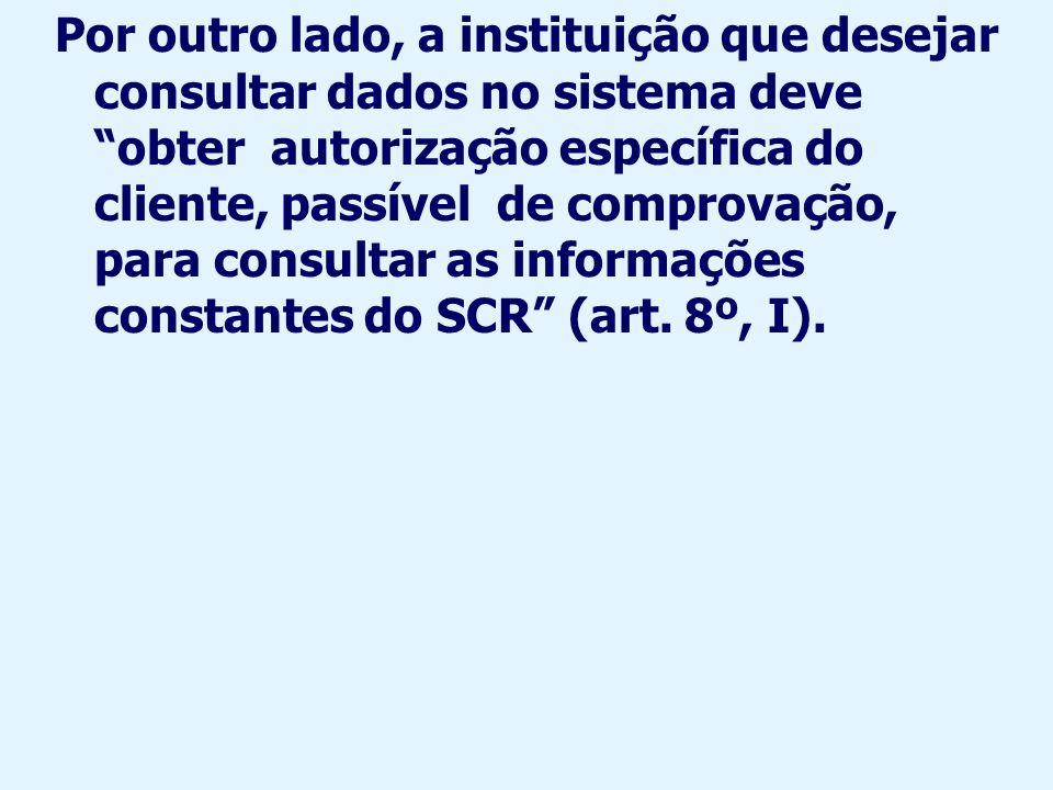 Além disso, o cliente: 1) tem acesso a informação sobre suas operações no sistema (art.