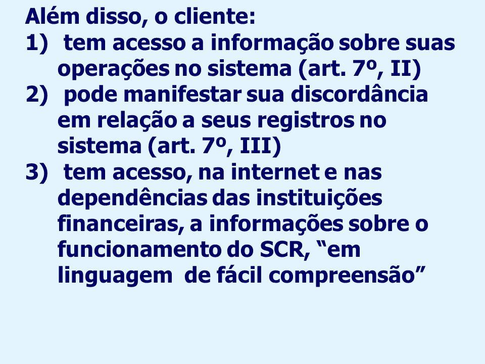 Note-se que atualmente só quando o conjunto das operações do cliente for igual ou superior a R$ 5.000,00 é que há registro no SCR.