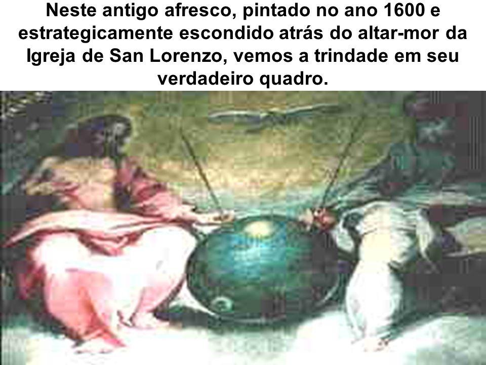 Neste antigo afresco, pintado no ano 1600 e estrategicamente escondido atrás do altar-mor da Igreja de San Lorenzo, vemos a trindade em seu verdadeiro