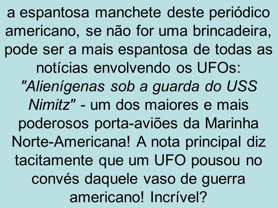 a espantosa manchete deste periódico americano, se não for uma brincadeira, pode ser a mais espantosa de todas as notícias envolvendo os UFOs: