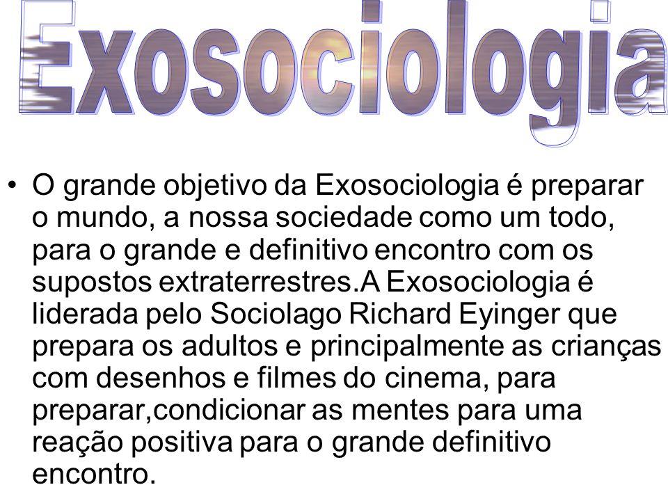 O grande objetivo da Exosociologia é preparar o mundo, a nossa sociedade como um todo, para o grande e definitivo encontro com os supostos extraterres